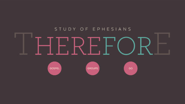 Therefore: Study of Ephesians